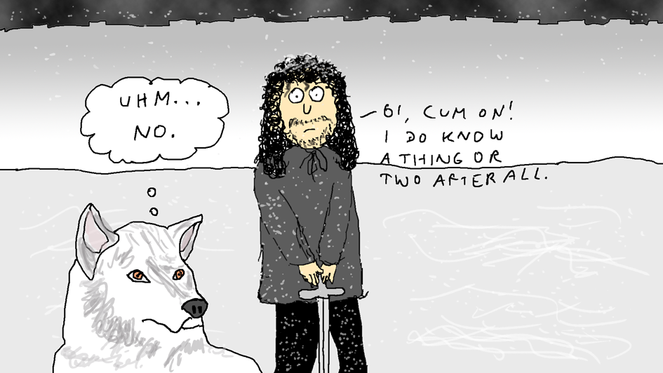 Ygritte Was Wrong (Jon And Ghost)